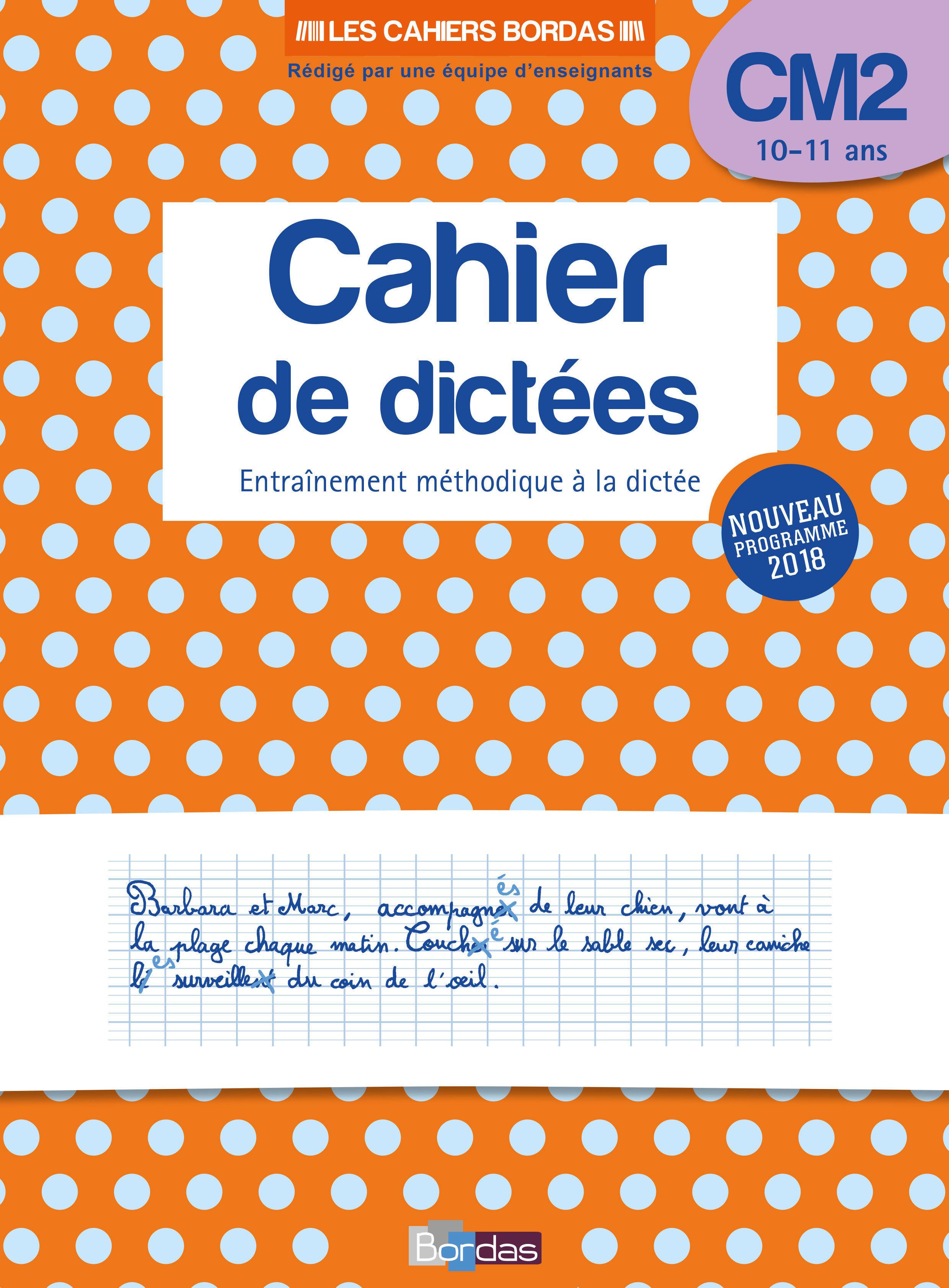 Les Cahiers Bordas - Cahier de dictées CM2 - 10-11 ans - edition 2019
